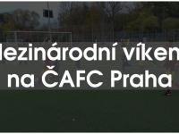 Mezinárodní víkend na ČAFC Praha!